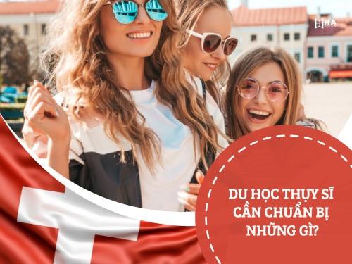 Khám phá du học Thụy Sĩ cần chuẩn bị những gì?