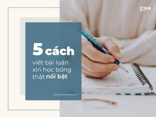 Bật mí 5 cách viết bài luận xin học bổng du học thật nổi bật