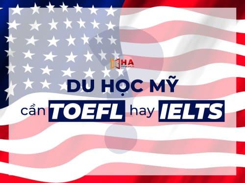 Du học Mỹ cần TOEFL hay IELTS? Đâu là lựa chọn cho bạn?