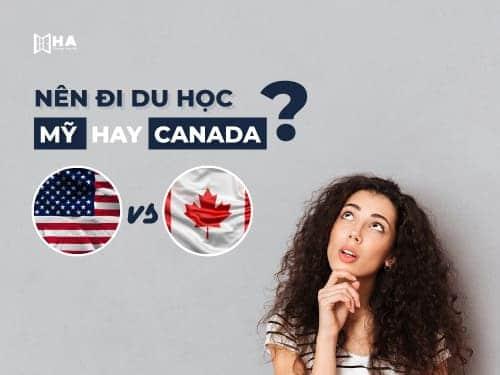 Nên du học Mỹ hay Canada? Đâu là lựa chọn tốt nhất