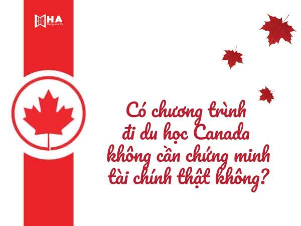 Có chương trình du học Canada không cần chứng minh tài chính thật không?