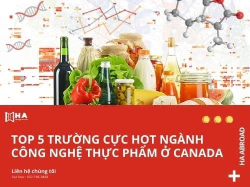 TOP 5 trường cực HOT ngành công nghệ thực phẩm ở Canada