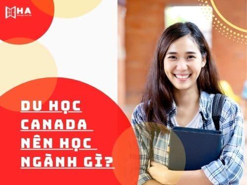 Du học Canada nên học ngành gì? Bạn đã biết chưa