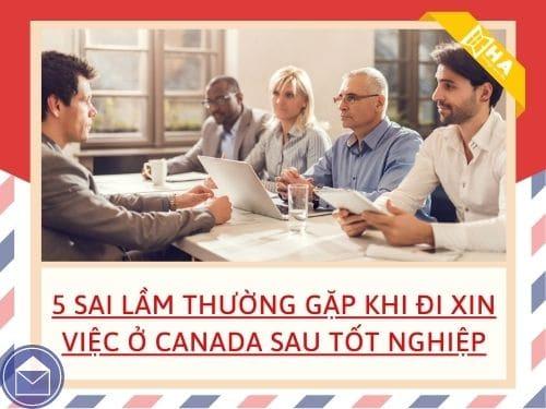 5 Sai lầm thường gặp khi đi xin việc ở Canada sau tốt nghiệp