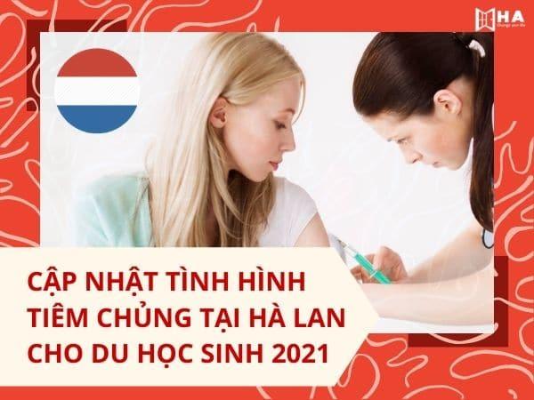 Cập nhật tình hình tiêm chủng tại Hà Lan cho du học sinh 2021