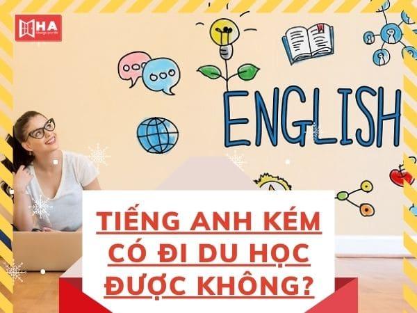 Tìm hiểu tiếng anh kém có đi du học được không?